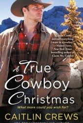 A True Cowboy Christmas (Cold River Ranch, #1) Book