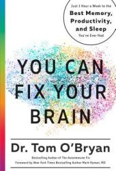 You Can Fix Your Brain: Just 1 Hour a Week to the Best Memory, Productivity, and Sleep You've Ever Had Book