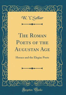 The Roman Poets of the Augustan Age: Horace and the Elegiac Poets