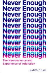 Never Enough: The Neuroscience and Experience of Addiction Book