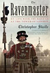 The Ravenmaster: My Life with the Ravens at the Tower of London Book