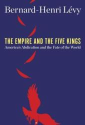 The Empire and the Five Kings: America's Abdication and the Fate of the World Book