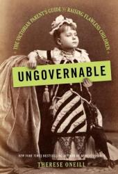 Ungovernable: The Victorian Parent's Guide to Raising Flawless Children Book