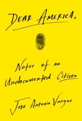 Dear America: Notes of an Undocumented Citizen Book