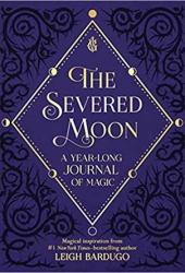 The Severed Moon: A Year-Long Journal of Magic