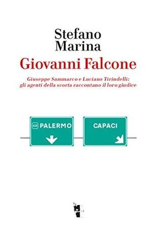 Giovanni Falcone: Giuseppe Sammarco e Luciano Tirindelli: gli agenti della scorta raccontano il loro giudice