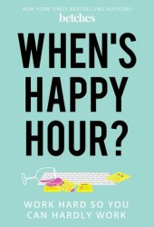When's Happy Hour?: Work Hard So You Can Hardly Work Book