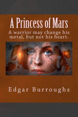 A Princess of Mars: A Warrior May Change His Metal, But Not His Heart.