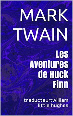 Les Aventures de Huck Finn: traducteur:william little hughes