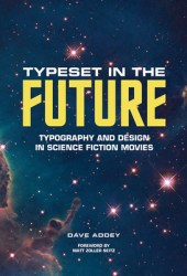 Typeset in the Future: Typography and Design in Science Fiction Movies Book