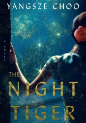 The Night Tiger Book by Yangsze Choo