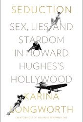 Seduction: Sex, Lies, and Stardom in Howard Hughes's Hollywood Book