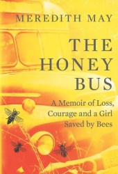 The Honey Bus: A Memoir of Loss, Courage and a Girl Saved by Bees Book