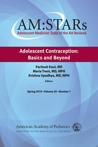 AM:STARs Adolescent Contraception: Basics and Beyond: Adolescent Medicine: State of the Art Reviews