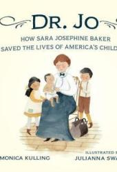 Dr. Jo: How Sara Josephine Baker Saved the Lives of America's Children Book
