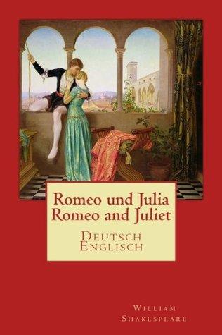 Romeo und Julia - Romeo and Juliet: Deutsch-Englisch