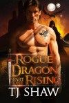 Rogue Dragon Rising, part one by T.J. Shaw