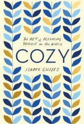 Cozy: The Art of Arranging Yourself in the World Book