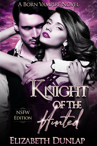 Knight of the Hunted: A Menage Paranormal Romance NSFW Edition (NSFW Born Vampire, #1)