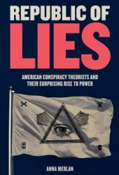 Republic of Lies: American Conspiracy Theorists and Their Surprising Rise to Power Book