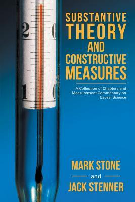 Substantive Theory and Constructive Measures: A Collection of Chapters and Measurement Commentary on Causal Science