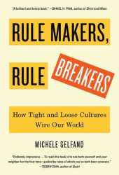 Rule Makers, Rule Breakers: How Tight and Loose Cultures Wire Our World Book