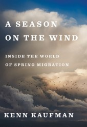 A Season on the Wind: Inside the World of Spring Migration Book
