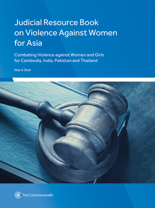 Judicial Resource Book on Violence Against Women for Asia: Combating Violence against Women and Girls for Cambodia, India, Pakistan and Thailand