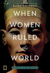 When Women Ruled the World: Six Queens of Egypt Book