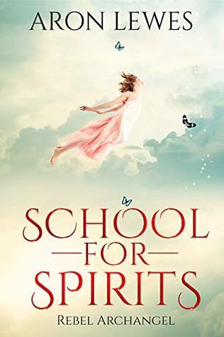 School For Spirits: Rebel Archangel (Spirit School #3)