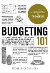 Budgeting 101: From Getting Out of Debt and Tracking Expenses to Setting Financial Goals and Building Your Savings, Your Essential Guide to Budgeting Book