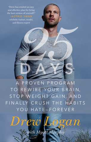 25Days: A Proven Program to Rewire Your Brain, Stop Weight Gain, and Finally Crush the Habits You Hate--Forever