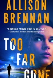 Too Far Gone (Lucy Kincaid, #14) Book by Allison Brennan