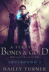 A Ferry of Bones & Gold (Soulbound, #1) Book