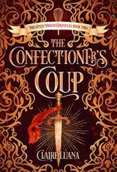 The Confectioner's Coup (Confectioner Chronicles, #2) Book