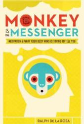 The Monkey Is the Messenger: Meditation and What Your Busy Mind Is Trying to Tell You Book