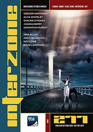 Interzone #277 (September-October 2018): New Science Fiction & Fantasy (Interzone Science Fiction & Fantasy Magazine)
