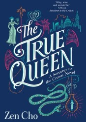 The True Queen (Sorcerer Royal #2) Book by Zen Cho