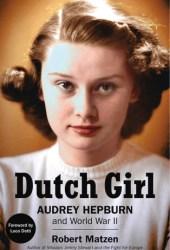 Dutch Girl: Audrey Hepburn and World War II Book