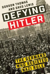 Defying Hitler: The Germans Who Resisted Nazi Rule Book