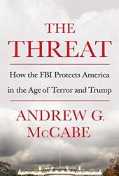 The Threat: How the FBI Protects America in the Age of Terror and Trump Book