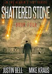 Shattered Stone: Book 4 in the Thrilling Post-Apocalyptic Survival Series: (Heaven's Fist - Book 4) Book by Justin Bell