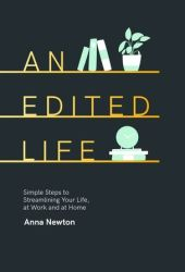 An Edited Life: Simple Steps to Streamlining Life, at Work and at Home Book
