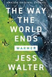 The Way the World Ends (Warmer Collection #1) Book