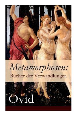 Metamorphosen: B�cher Der Verwandlungen (Vollst�ndige Deutsche Ausgabe)