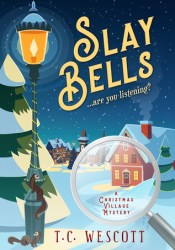 Slay Bells (A Christmas Village Mystery #1) Book by T.C. Wescott