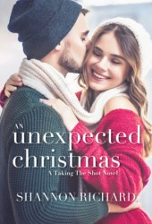 An Unexpected Christmas (Taking the Shot #1) Book