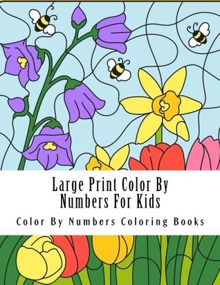 Large Print Color By Numbers For Kids (Beautiful SimpleColor By Number Coloring Book) (Volume 3)