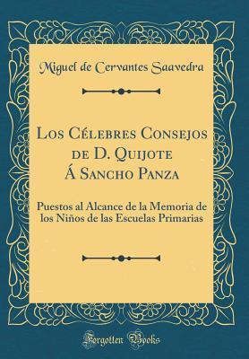 Los C�lebres Consejos de D. Quijote � Sancho Panza: Puestos Al Alcance de la Memoria de Los Ni�os de Las Escuelas Primarias