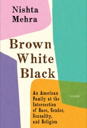 Brown White Black: An American Family at the Intersection of Race, Gender, Sexuality, and Religion Book